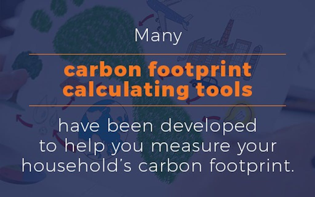 Tools to calculate your carbon footprint.