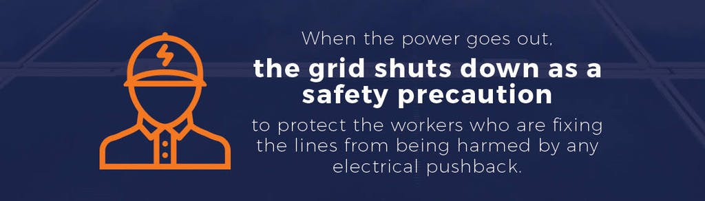 When the power goes out, the grid shuts down as a safety precaution to protect the workers fixing the lines.