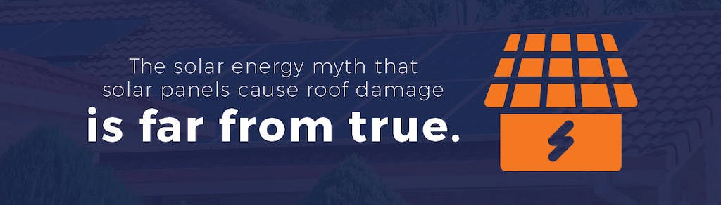 The myth that solar panels cause roof damage is not true.