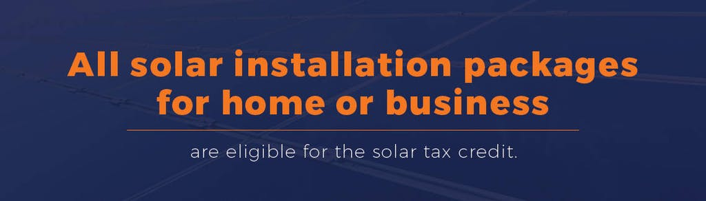 All solar installations packages are eligible for the solar tax credit.